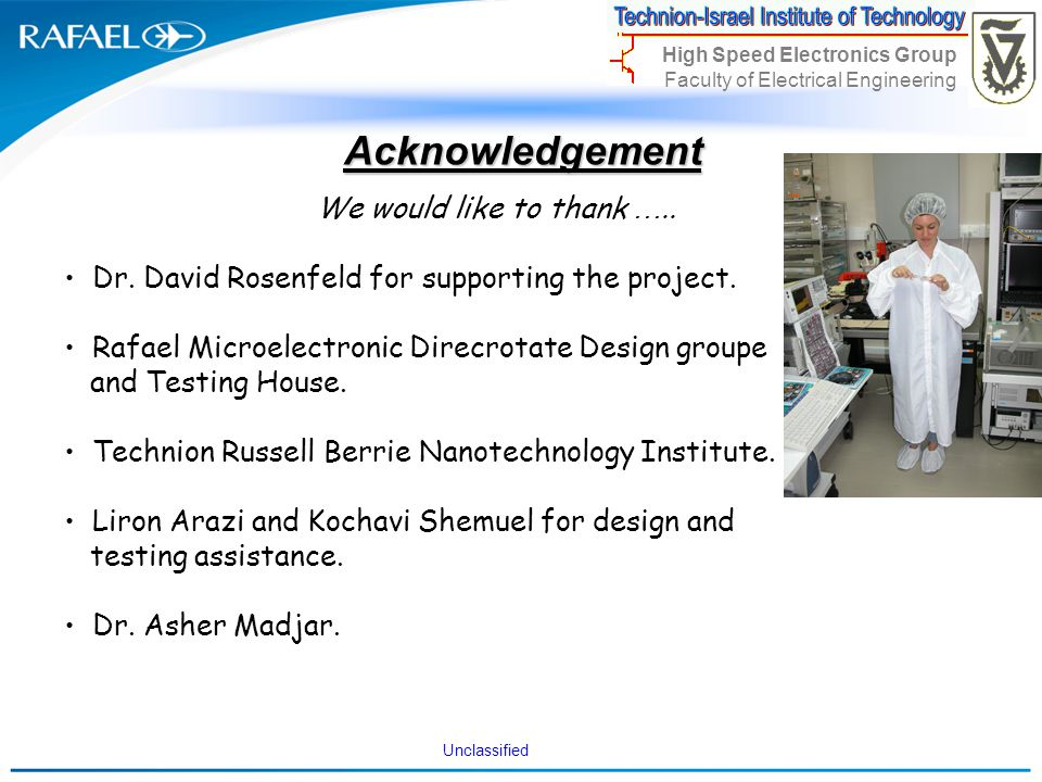 Unclassified High Speed Electronics Group Faculty of Electrical Engineering Acknowledgement We would like to thank ….. Dr. David Rosenfeld for support