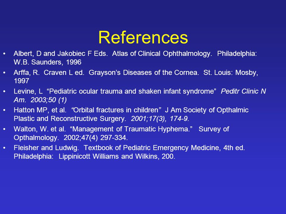 References Albert, D and Jakobiec F Eds. Atlas of Clinical Ophthalmology.