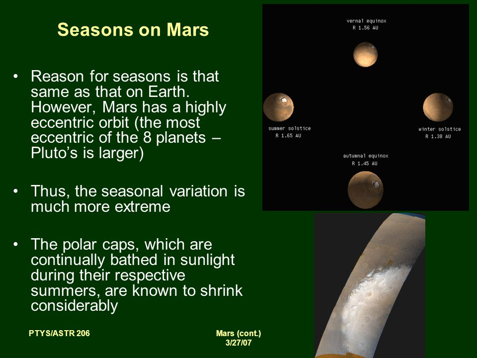 PTYS/ASTR 206Mars (cont.) 3/27/07 Seasons on Mars Reason for seasons is that same as that on Earth.