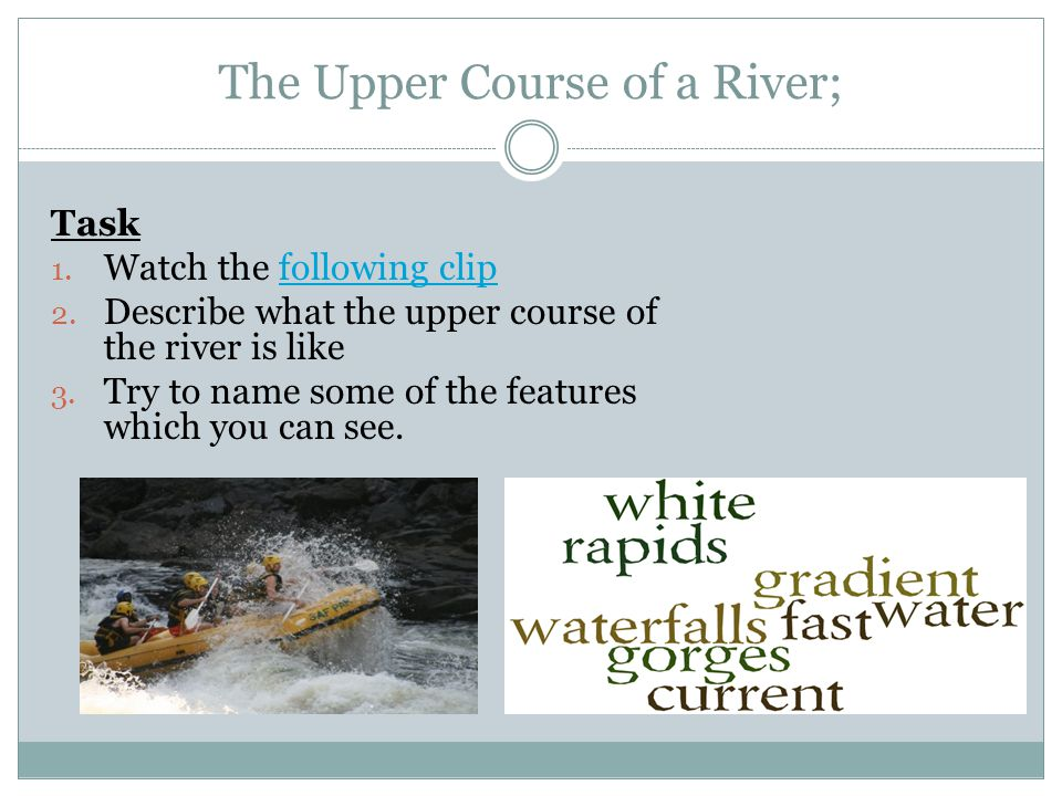 The Upper Course of a River; Task 1. Watch the following clipfollowing clip 2.