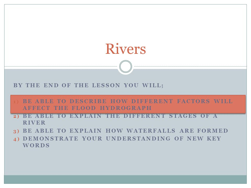 River Characteristics Task What are the main changes that happen as you go down from the Source to the Mouth of the River?Mouth of the River Task 2; What will happen to the size.