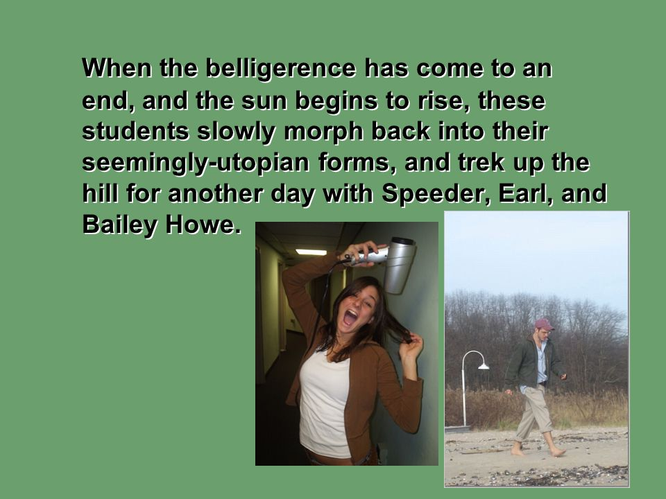When the belligerence has come to an end, and the sun begins to rise, these students slowly morph back into their seemingly-utopian forms, and trek up