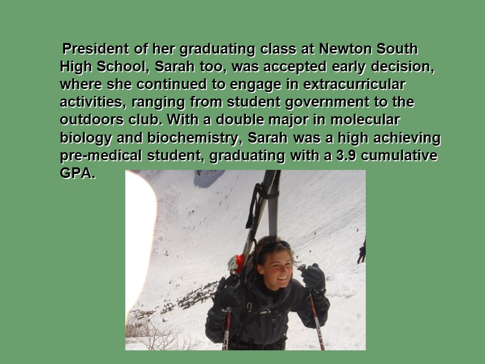 President of her graduating class at Newton South High School, Sarah too, was accepted early decision, where she continued to engage in extracurricula