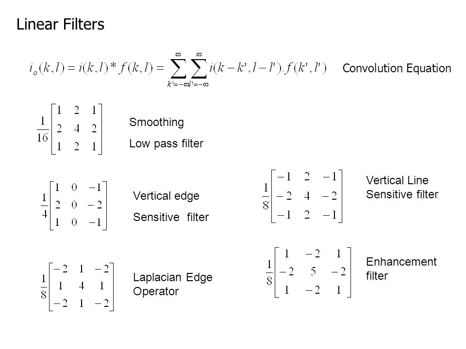 Linear Filters Convolution Equation Smoothing Low pass filter Vertical edge Sensitive filter Laplacian Edge Operator Vertical Line Sensitive filter En