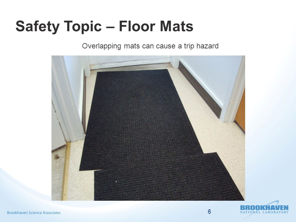 6 Overlapping mats can cause a trip hazard Safety Topic – Floor Mats