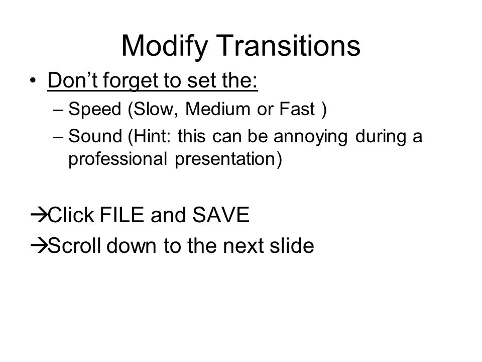 Modify Transitions Toward the bottom right of your screen –Do you want this effect on ALL SLIDES in your presentation.