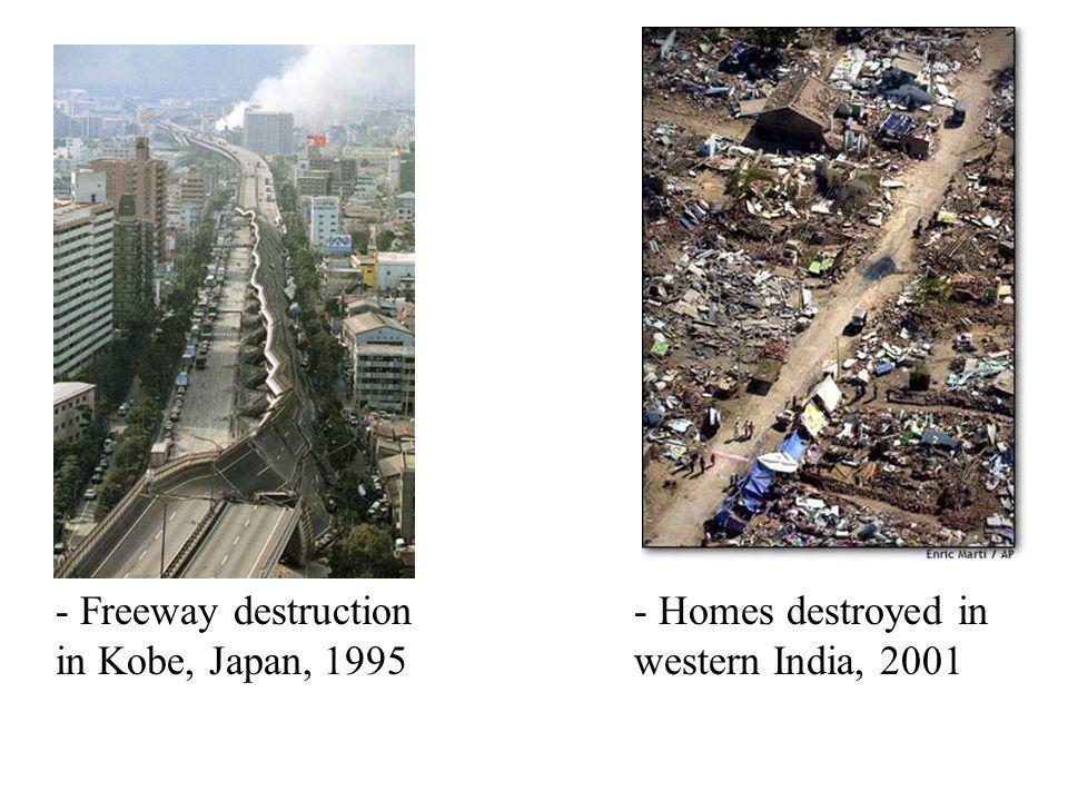 - Freeway destruction in Kobe, Japan, 1995 - Homes destroyed in western India, 2001