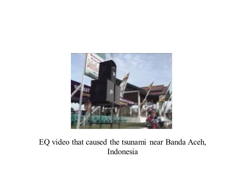 EQ video that caused the tsunami near Banda Aceh, Indonesia
