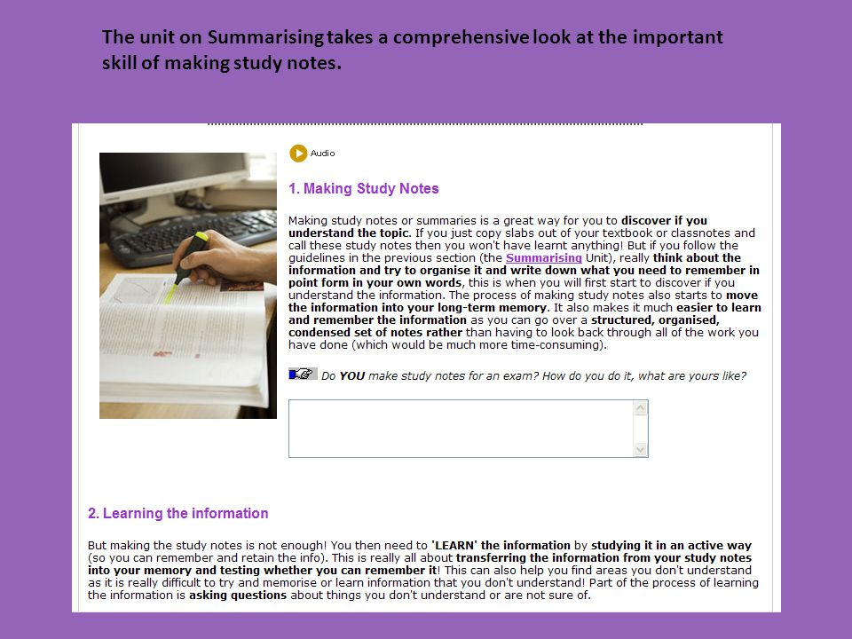 The unit on Summarising takes a comprehensive look at the important skill of making study notes.