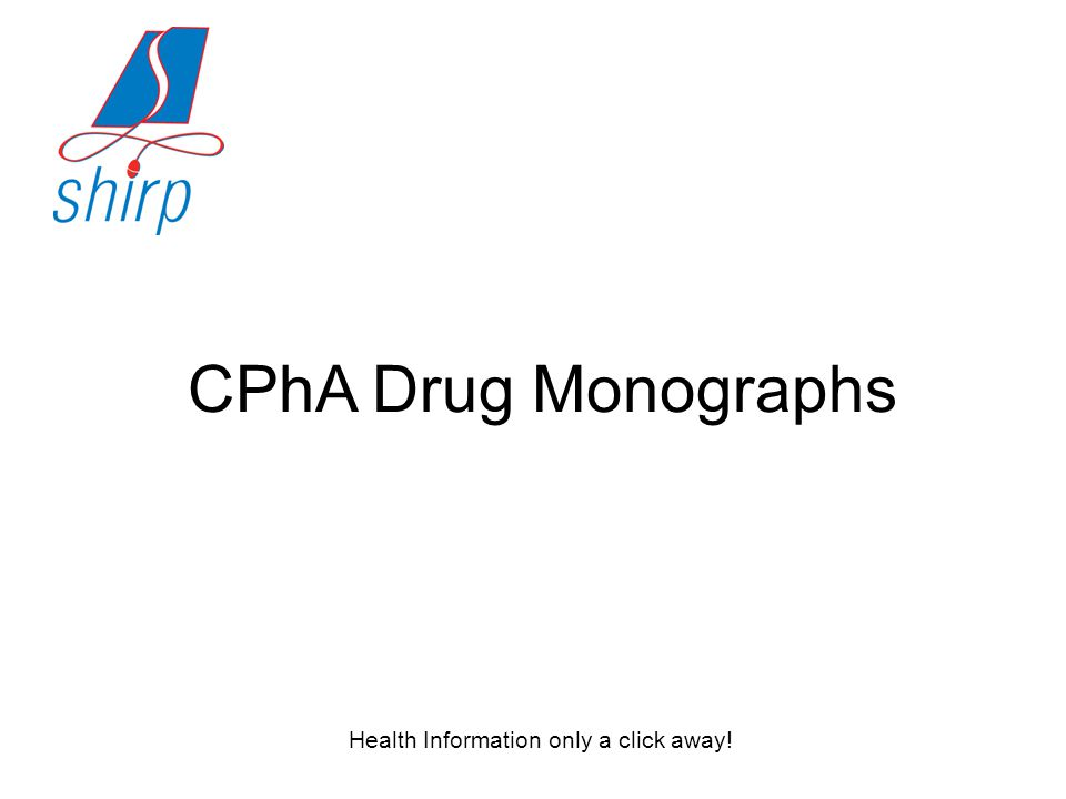 Health Information only a click away! CPhA Drug Monographs