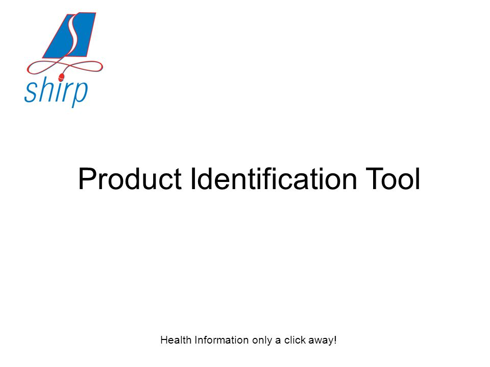 Health Information only a click away! Product Identification Tool