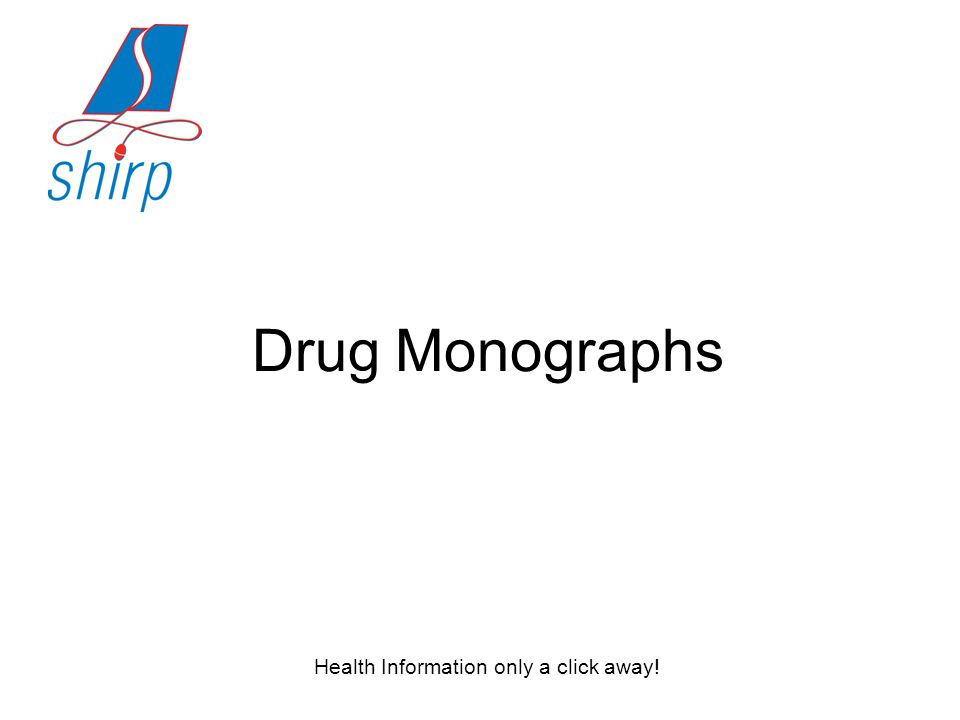 Health Information only a click away! Drug Monographs