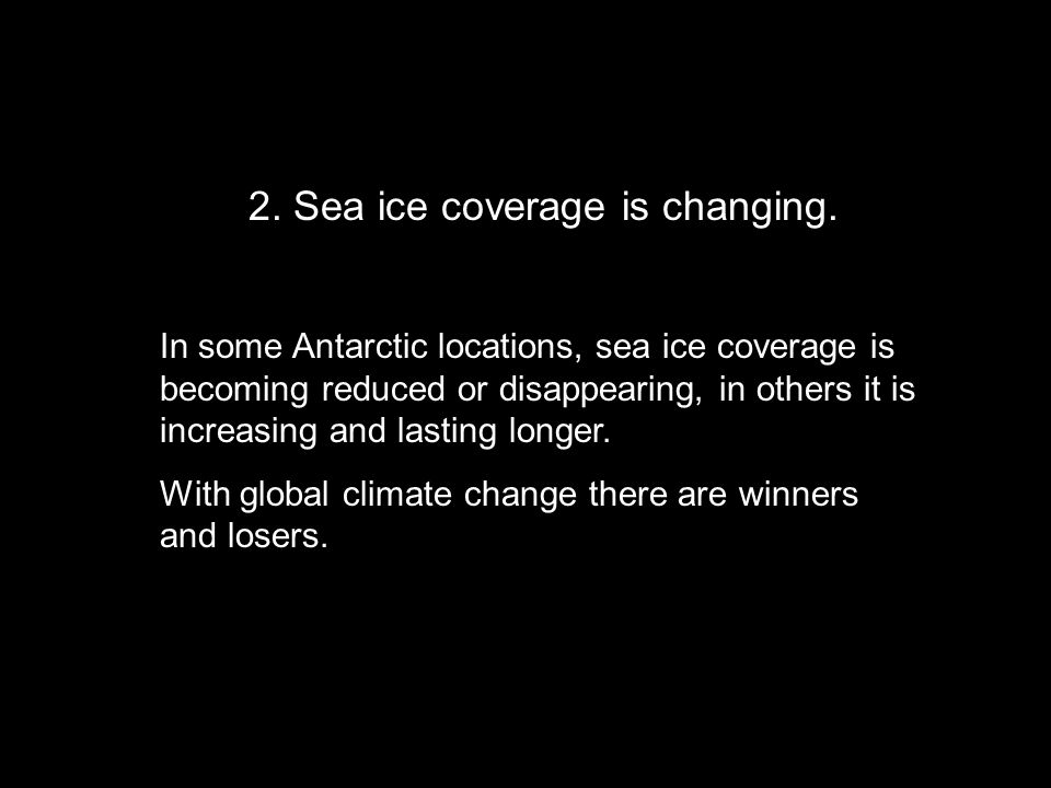 2. Sea ice coverage is changing.