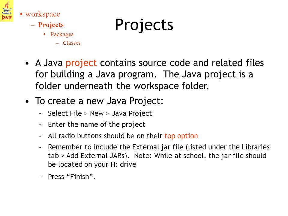 8 Projects workspace –Projects Packages –Classes A Java project contains source code and related files for building a Java program.