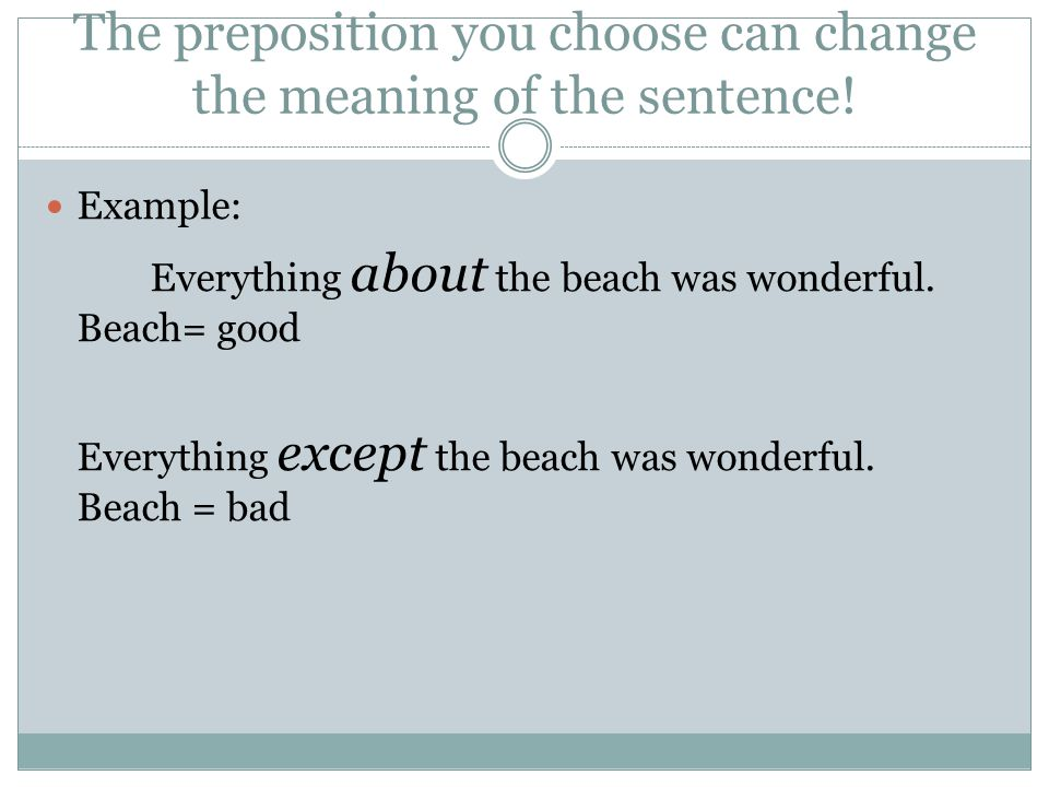 The preposition you choose can change the meaning of the sentence.