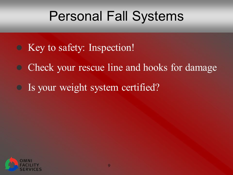 9 Personal Fall Systems Key to safety: Inspection.