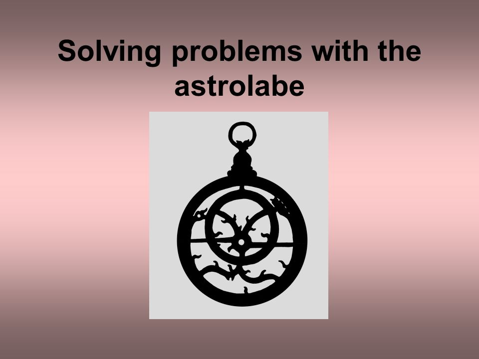 Solving problems with the astrolabe