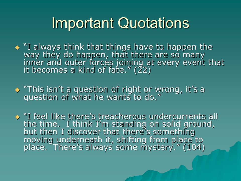 "Important Quotations  ""I always think that things have to happen the way they do happen, that there are so many inner and outer forces joining at eve"