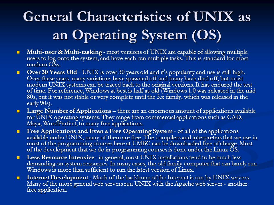 Parts of the UNIX OS The Kernel - handles memory management, input and output requests, and program scheduling.