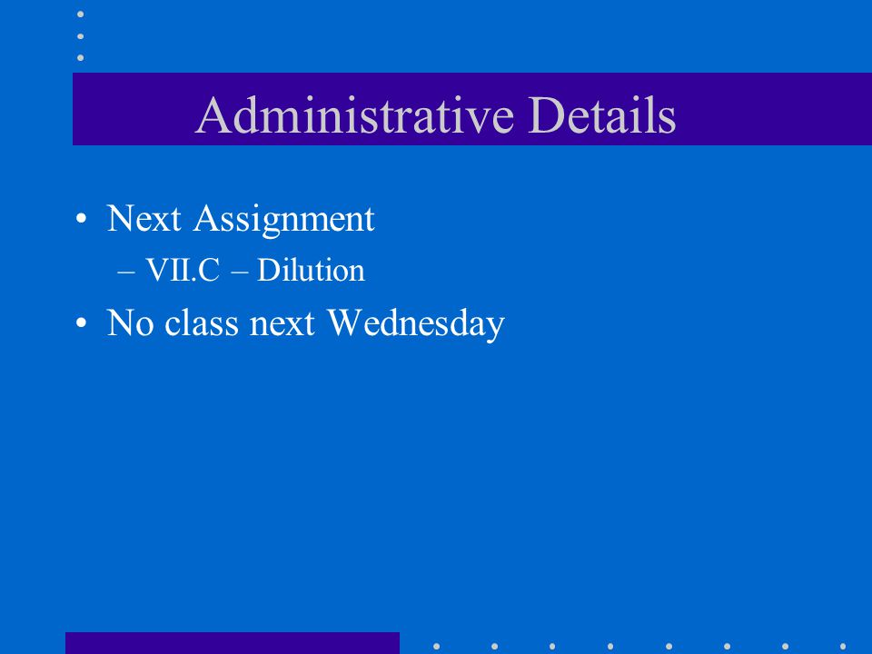 Administrative Details Next Assignment –VII.C – Dilution No class next Wednesday