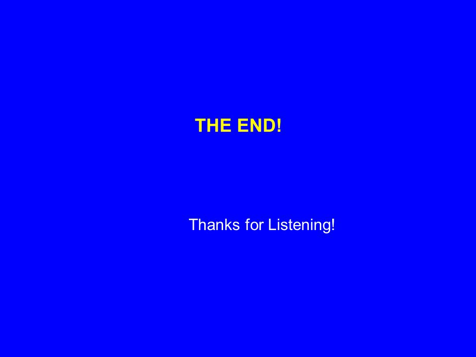 THE END! Thanks for Listening!