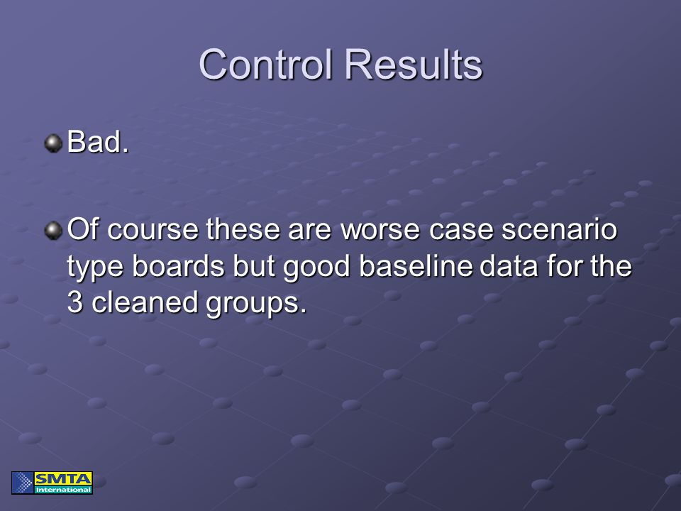 Control Results Bad. Of course these are worse case scenario type boards but good baseline data for the 3 cleaned groups.