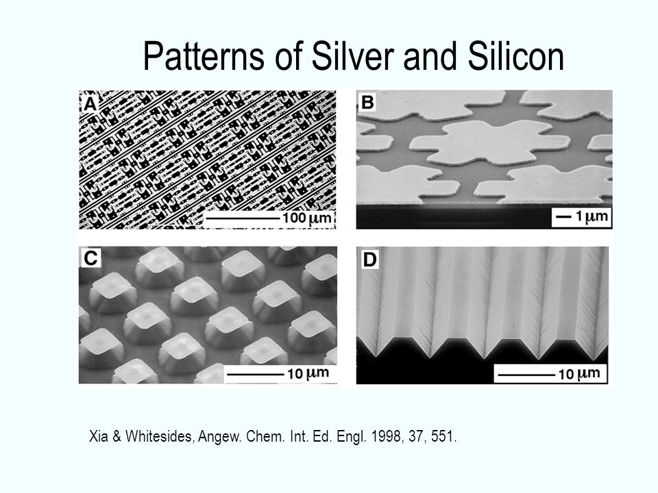 Patterns of Silver and Silicon Xia & Whitesides, Angew. Chem. Int. Ed. Engl. 1998, 37, 551.