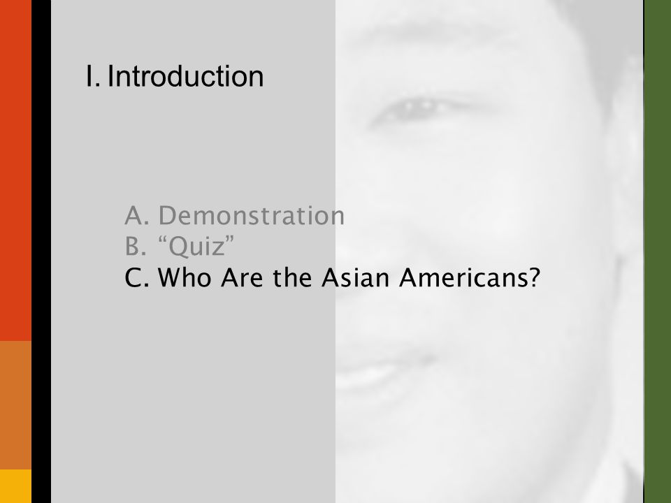 "I. Introduction A.Demonstration B.""Quiz"" C.Who Are the Asian Americans?"