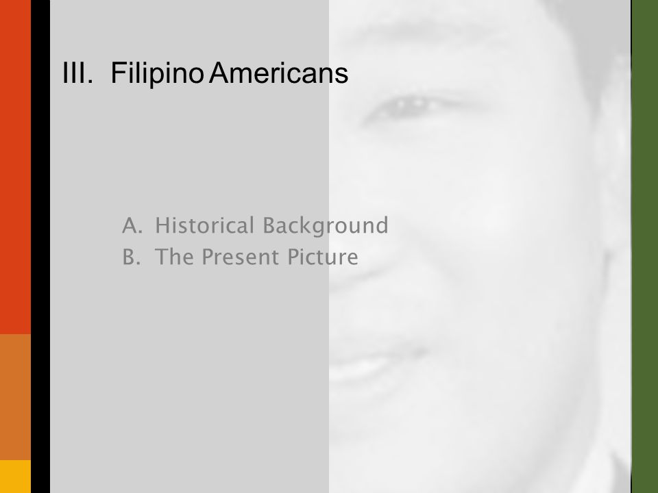 A.Historical Background 1.Early Immigration 2.Four Waves 3.Filipino Diversity B.The Present Picture III.