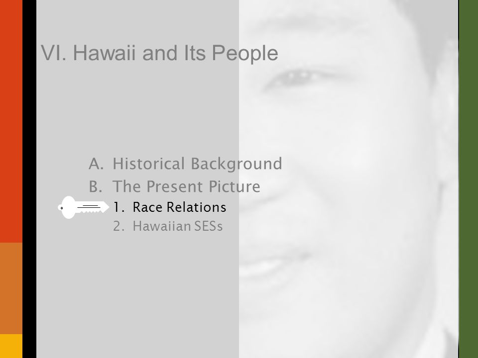 A.Historical Background B.The Present Picture 1.Race Relations 2.Hawaiian SESs VI.
