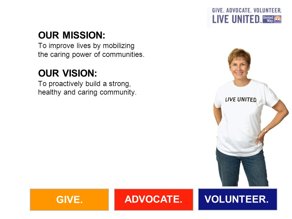 GIVE.ADVOCATE.VOLUNTEER. OPEN YOUR HEART. LEND YOUR MUSCLE.