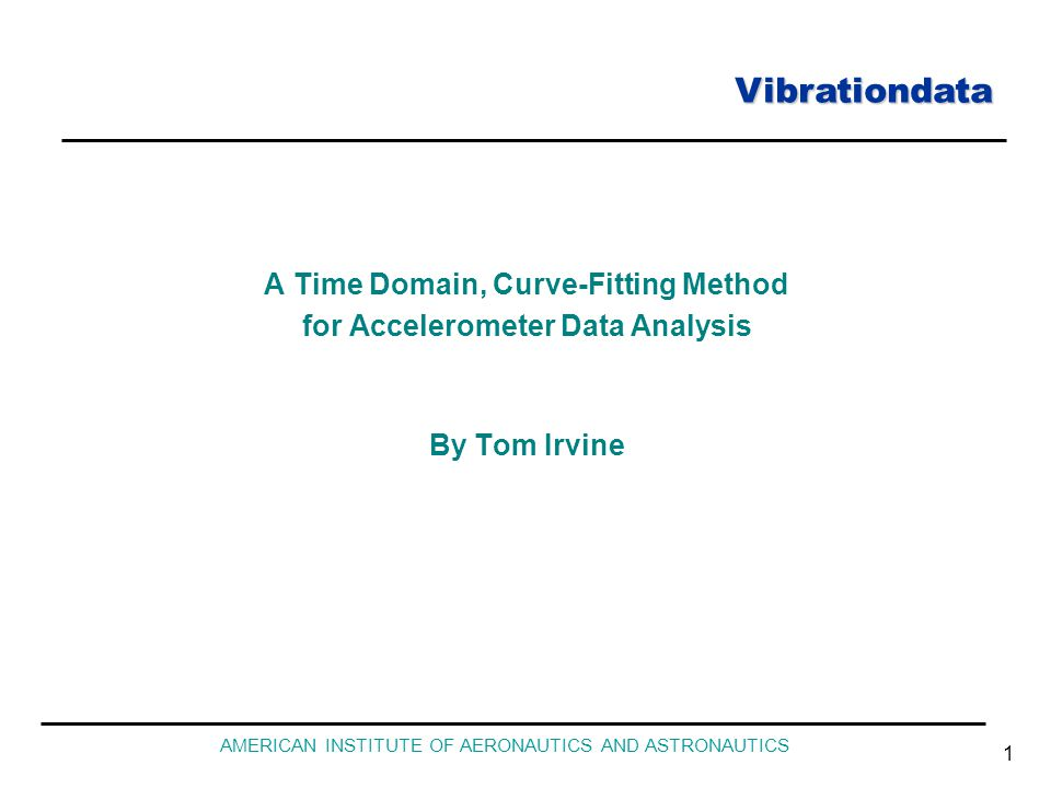 Vibrationdata AMERICAN INSTITUTE OF AERONAUTICS AND ASTRONAUTICS 1 A Time Domain, Curve-Fitting Method for Accelerometer Data Analysis By Tom Irvine