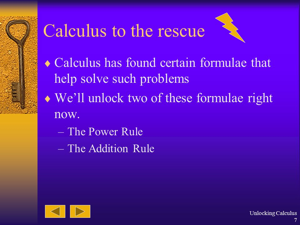 Unlocking Calculus 6 Just get close.  We can approximate by using rectangles.