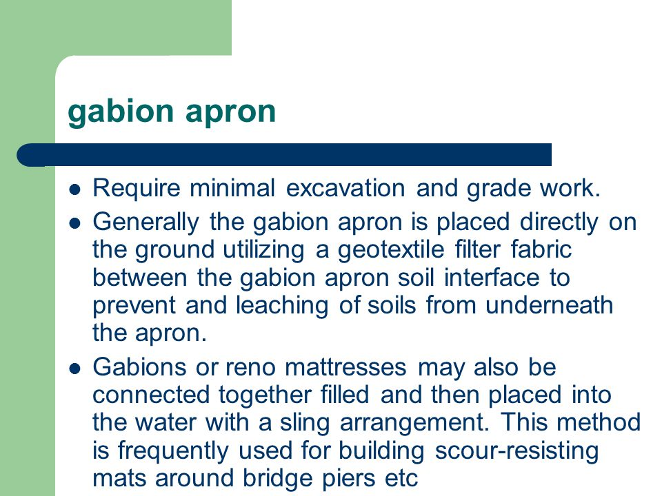 gabion apron Require minimal excavation and grade work.
