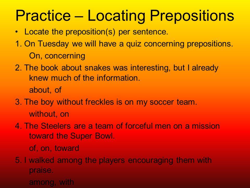 Practice – Locating Prepositions Locate the preposition(s) per sentence.