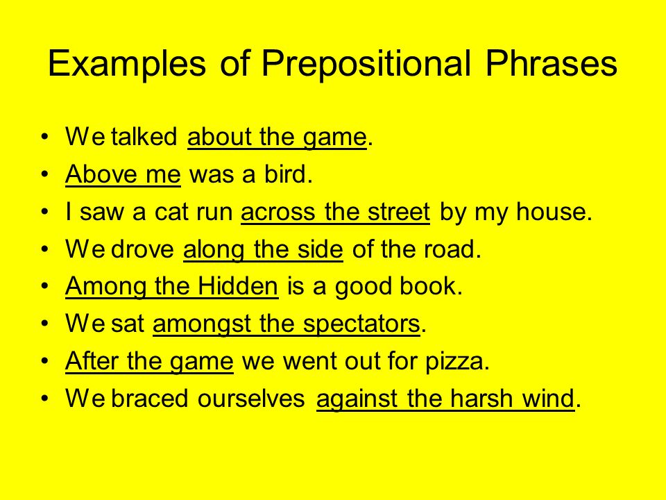 Examples of Prepositional Phrases We talked about the game.