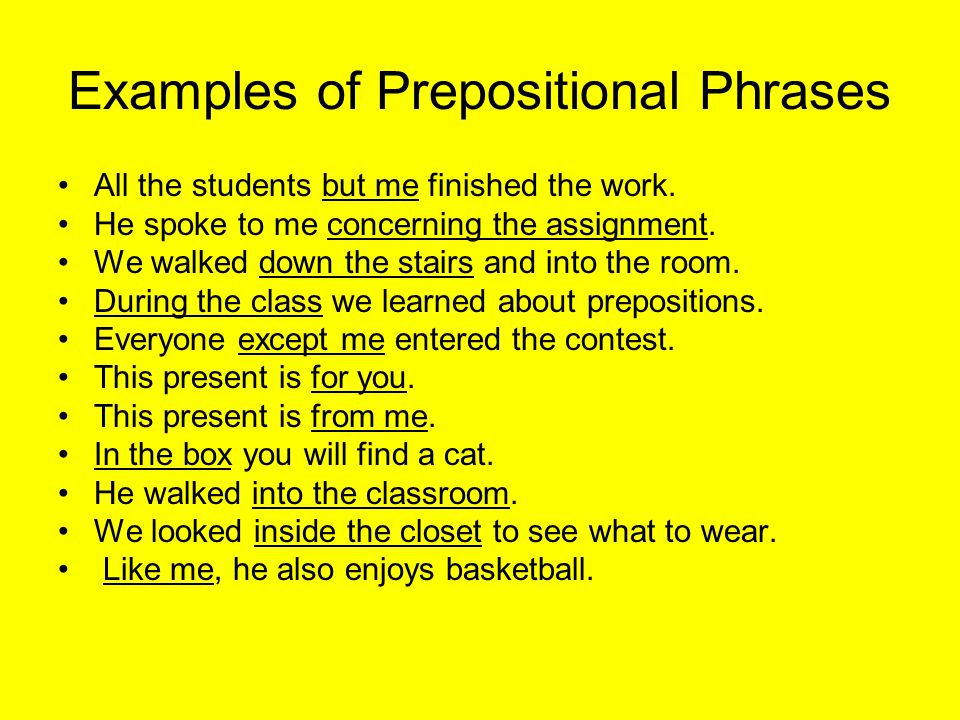 Examples of Prepositional Phrases All the students but me finished the work.