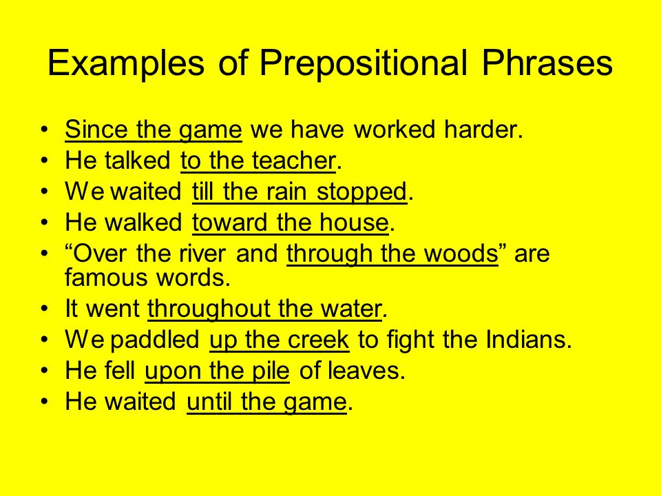 Examples of Prepositional Phrases Since the game we have worked harder.