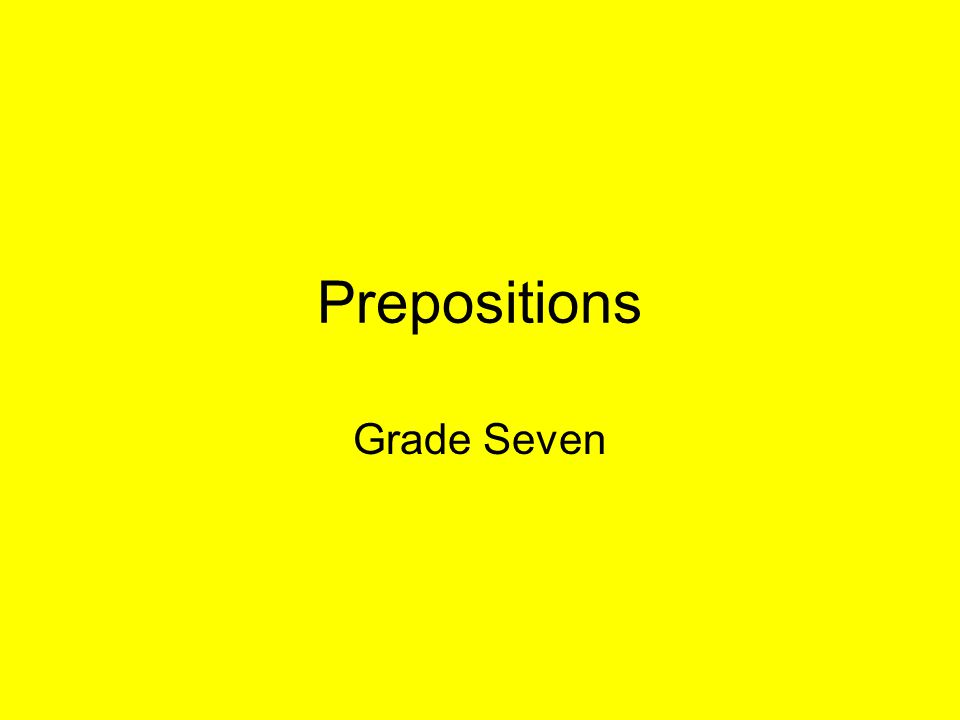 Prepositions Grade Seven