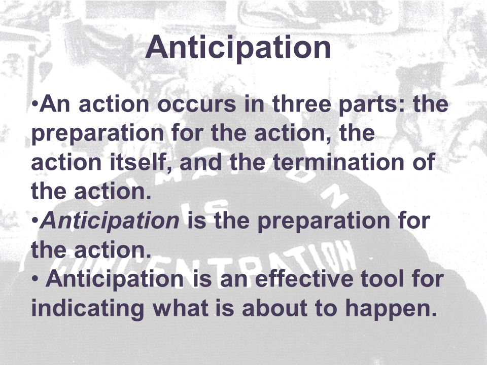 An action occurs in three parts: the preparation for the action, the action itself, and the termination of the action.