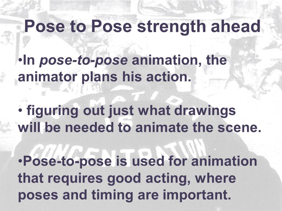 In pose-to-pose animation, the animator plans his action.