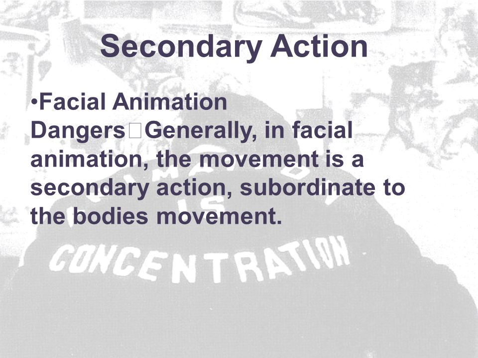 Facial Animation Dangers Generally, in facial animation, the movement is a secondary action, subordinate to the bodies movement.