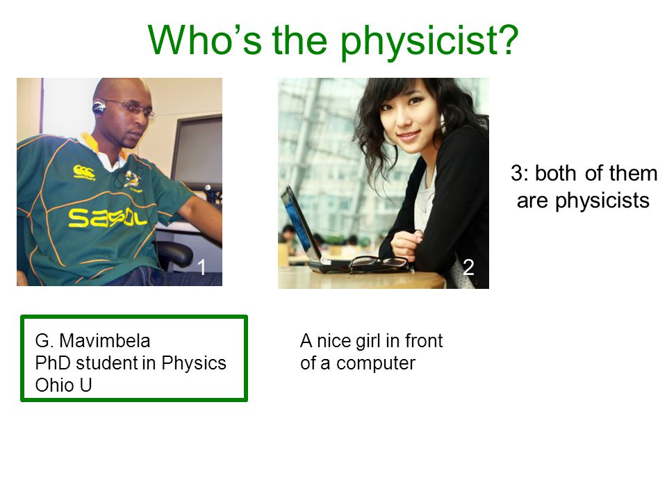 Who's the physicist. 3: both of them are physicists G.