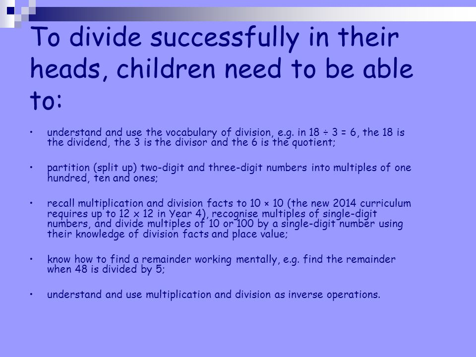 The aim is that children use mental methods when appropriate, but for calculations that they cannot do in their heads they use an efficient written me