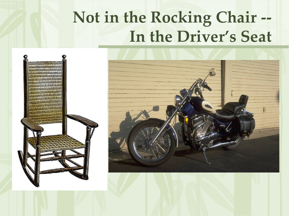Not in the Rocking Chair -- In the Driver's Seat