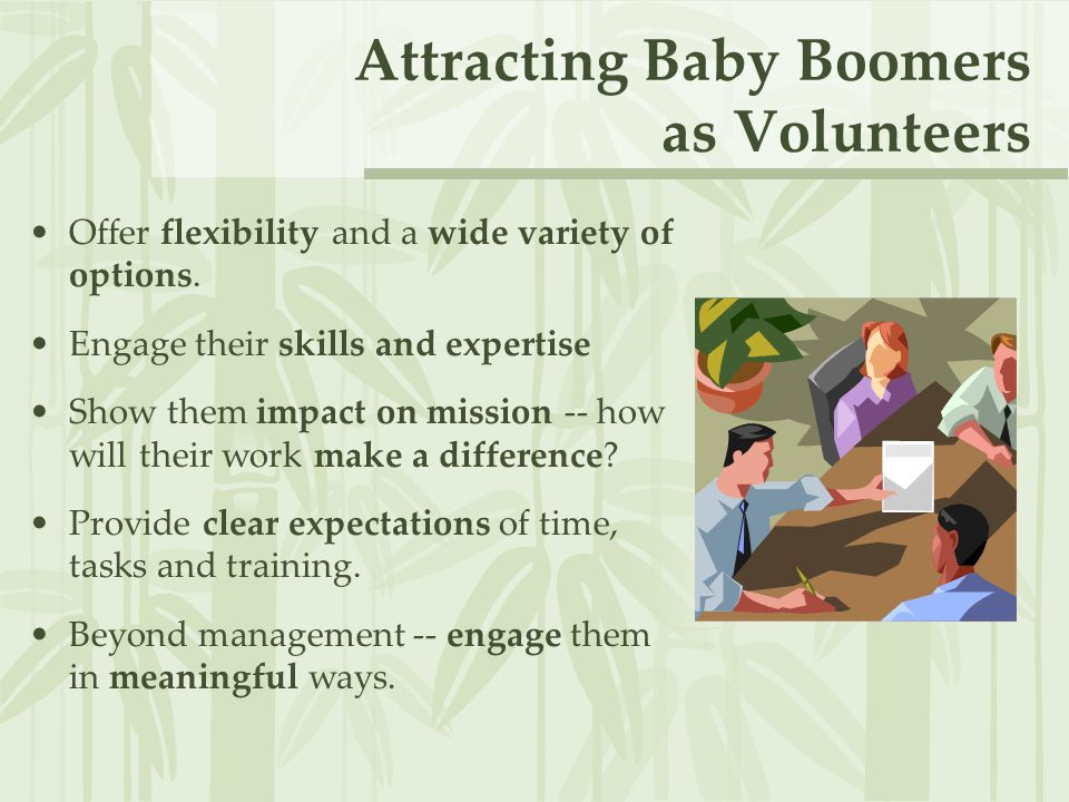 Attracting Baby Boomers as Volunteers Offer flexibility and a wide variety of options.