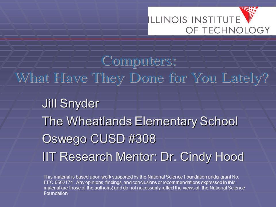Jill Snyder The Wheatlands Elementary School Oswego CUSD #308 IIT Research Mentor: Dr.