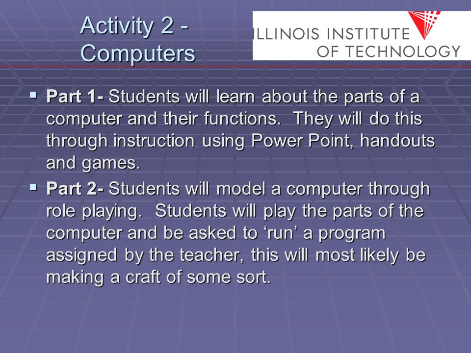 Activity 2 - Computers  Part 1- Students will learn about the parts of a computer and their functions.