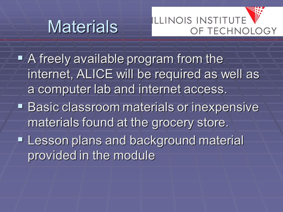 Materials  A freely available program from the internet, ALICE will be required as well as a computer lab and internet access.