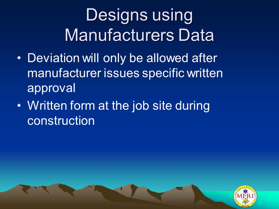 Designs using Manufacturers Data Deviation will only be allowed after manufacturer issues specific written approval Written form at the job site durin